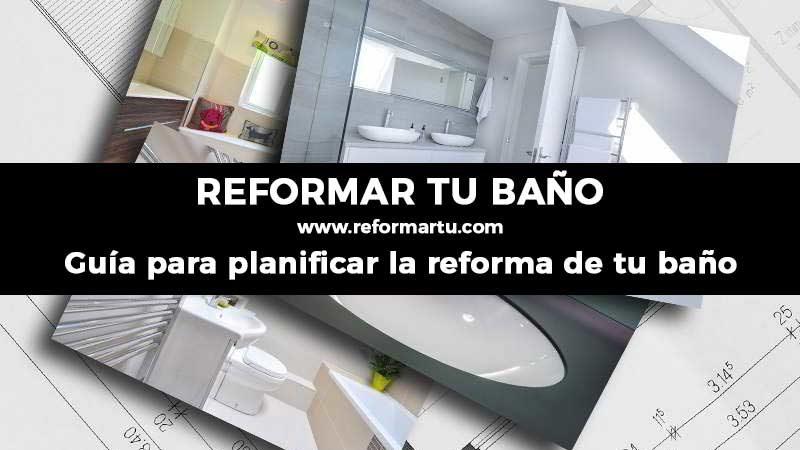 Guía para reformar tu baño. Ideas - Materiales - Presupuesto
