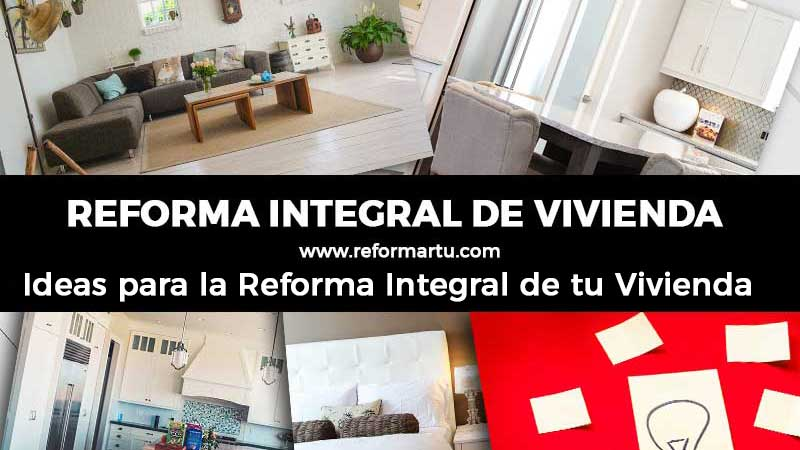 Ideas para la reforma integral de tu vivienda